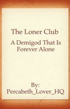 The Loner Club: A Demigod That Is Forever Alone by PJATO_Trash