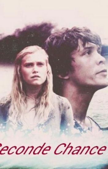 Seconde chance - The 100, Bellarke fanfiction