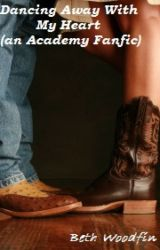 Dancing Away With My Heart (An Academy Fanfic) by bethwoodfin