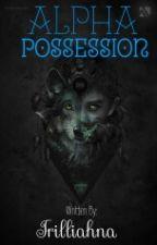 Alpha's Possession! [Boy×Man!] by Trillion2Oblivion