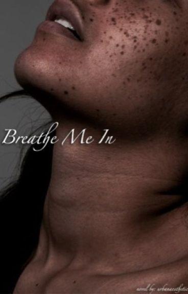Breathe Me In (*bwwm*)