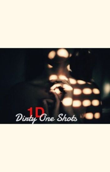 One Direction One Shots Dirty