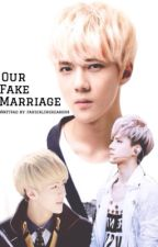 Our fake marriage (Oh Sehun EXO fanfic) by Fangirlingreasons