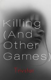 Killing (And Other Games) by TrivStar