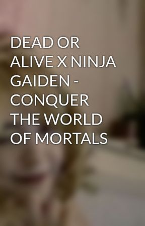 DEAD OR ALIVE X NINJA GAIDEN - CONQUER THE WORLD OF MORTALS by perfumedoll