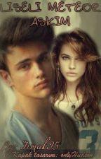 Liseli Meteor Aşkım by Irmak95