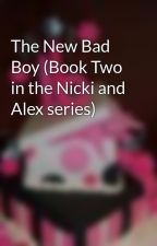 The New Bad Boy (Book Two in the Nicki and Alex series) by mercy123454321