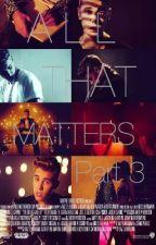 4. All That Matters [2da Temporada Part. 3] by EmilyCrz