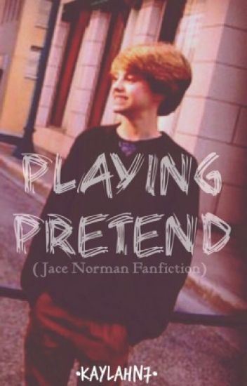 Playing Pretend // Jace Norman FanFic