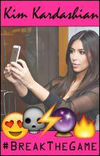 Kim Kardashian: #BreakTheGame (COMPLETE) by kfxinfinity