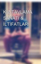 KIZ TAVLAMA SANATI & İLTİFATLARI by aytacyldrim