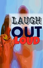 Laugh Out Loud by theorosity