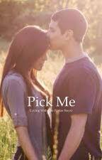 Pick Me by walkerkissesforever