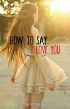 How to Say 'I Love You' by itsateshai