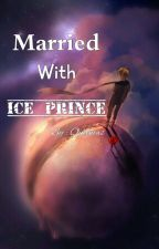 Married With Ice Prince by Queenias