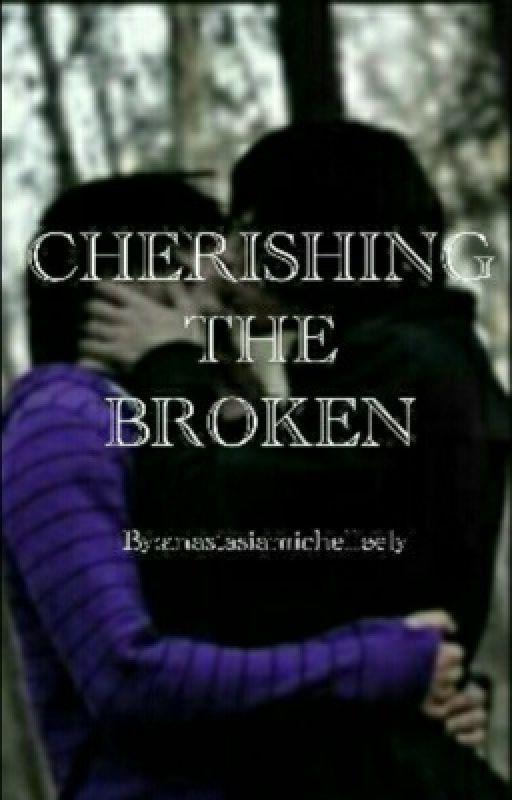 Cherishing the Broken by Anastasiamichelleely
