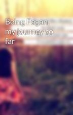 Being Pagan, my journey so far by Couragiouslover