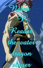 NATSU X READER the water dragon slayer by natsu_girlZ_