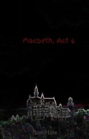 Macbeth  Act 6 by IsaelHale