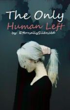 The Only Human Left by jamma13