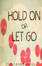 Hold on or let go [ONE SHOT] by ThatKindaGirl