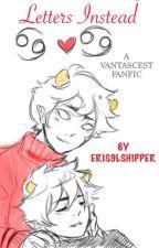 Letters Instead  (Vantascest) by erisolshipper