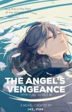 The Angel's Vengeance (PUBLISHED UNDER LIFEBOOKS) by 143_pink