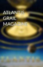 ATLANTIS GRAIL MAGAZINE by QualifyFanfictions