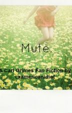 Mute - Carl Grimes (ON HOLD) by carlgdeservedbetter
