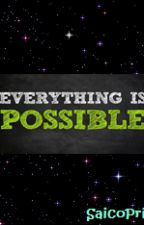Everything Is Possible (End) by saicopri