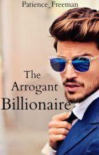 The Arrogant Billionaire by Patience_Freeman