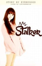 Ms. Stalker (COMPLETED) by Eyebugggs