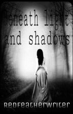 Beneath light and shadows *ON HOLD* by RedfeatherWriter