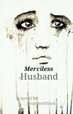 Merciless Husband by _yourdeathfrost