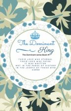 The Dominant King : The Dominant series Book # 1 by AnushkaKapoor4