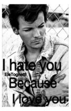 I Hate You Because I Love You // Louis Tomlinson by EleTognetti