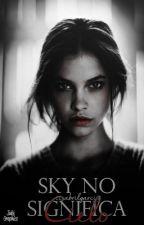 Sky No Significa Cielo (REESCRIBIENDO) by stealingbluehearts