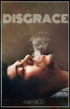 Disgrace (Coming Soon) by namii01