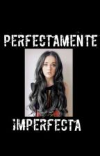 Perfectamente imperfecta by carliwis_29