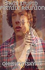 That Stupid Family Reunion (One Direction/Harry Styles Fanfic) by ohheyitskynn