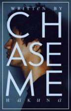 Chase Me || c.h - WATTYS ✓ by Hakuna
