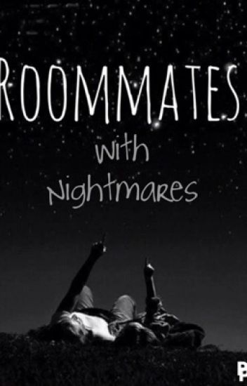 Roommates, with nightmares