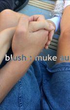 blush ; muke au by aldoushuxelymate