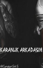 Karanlık Arkadaşım by candan545