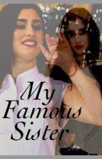 My Famous Sister (Lauren Jauregui / Fifth Harmony Fanfic) by ssweet-serendipityy