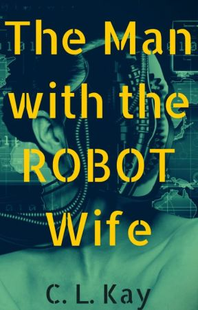 The Man with the Robot Wife by C_L_KAY