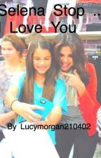 Selena Stop ... I Love You by selenagomezpa