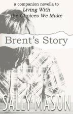 "Brent's Story (A ""Living With The Choices We Make"" Novella) ✔️ by SallyMason1"