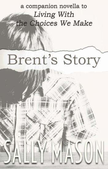 """Brent's Story (A """"Living With The Choices We Make"""" Novella) ✔️"""