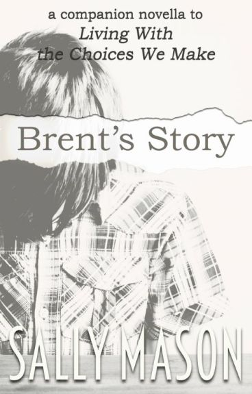 "Brent's Story (A ""Living With The Choices We Make"" Novella)"